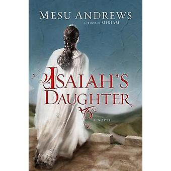 Isaiah's Daughter by Mesu Andrews - 9780735290259 Book