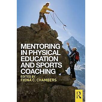 Mentoring in Physical Education and Sports Coaching by Fiona C. Chambers