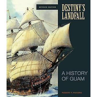 Destiny's Landfall - A History of Guam (Revised edition) by Robert F.