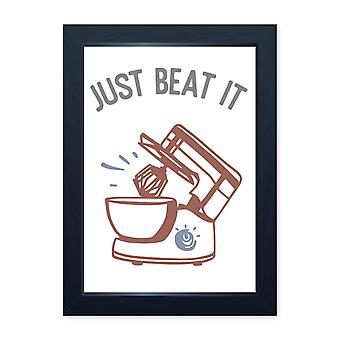 Just Beat It, Quality Framed Print - Home Kitchen Bake Cook Cafe