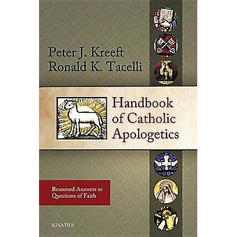 Handbook of Catholic Apologetics - Reasoned Answers to Questions of Fa