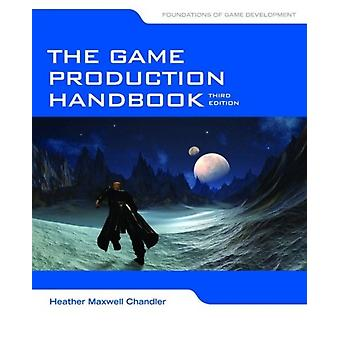 The Game Production Handbook 3rd Edition (Paperback) by Chandler Heather Maxwell