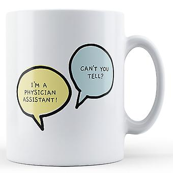 I'm A Physician Assistant, Can't You Tell? - Printed Mug