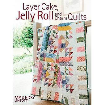 Layer Cake - Jelly Rolland Charm Quilts by Pam Lintott - Nicky Lintot