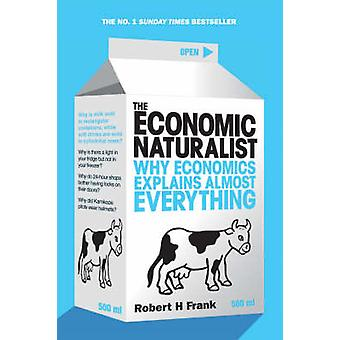 The Economic Naturalist - Why Economics Explains Almost Everything by