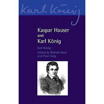 Kaspar Hauser och Karl König av Karl König - Simon Blaxland-de Lange