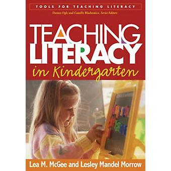 Teaching Literacy in Kindergarten by Lea M. McGee - Lesley Mandel Mor