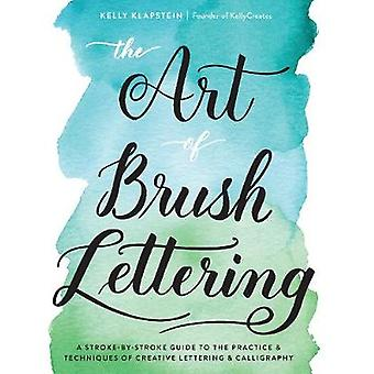 The Art of Brush Lettering - A Stroke-by-Stroke Guide to the Practice