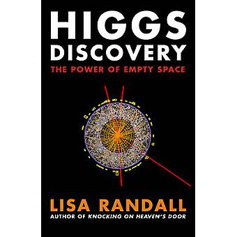 Higgs Discovery - The Power of Empty Space by Lisa Randall - 978184792