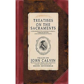 Treatise on the Sacraments - Calvin's Tracts - Vol III by Jean Calvin -