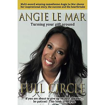 Full Circle - Turning Your Gift Around by Angie Le Mar - 9781911425731