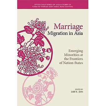 Marriage Migration in Asia - Emerging Minorities at the Frontiers of N