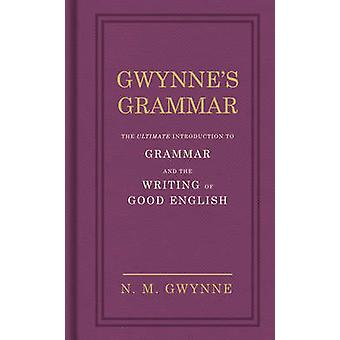 Gwynne's Grammar - The Ultimate Introduction to Grammar and the Writin