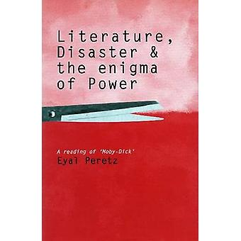 Literature - Disaster - and the Enigma of Power - A Reading of 'Moby-D