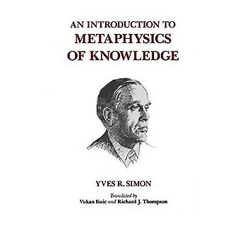 An Introduction to Metaphysics of Knowledge by Yves R. Simon - Vukan