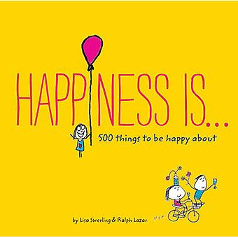 Happiness is... - 500 Things to be Happy About by Lisa Swerling - Ralp