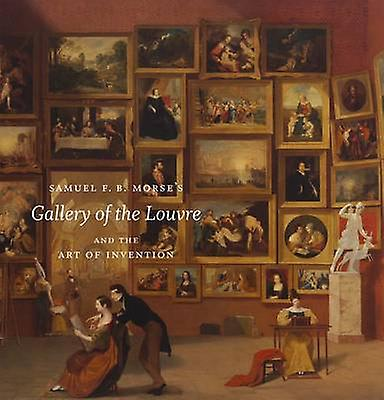 Samuel F. B. Morse& 039;s  -Gallery of the Louvre - and the Art of Invention