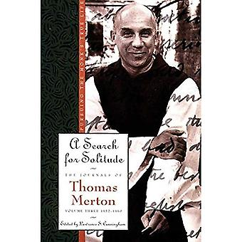 A Search for Solitude: Pursuing the Monk's True Life; The Journals of Thomas Merton, Volume Three: 1952-1960