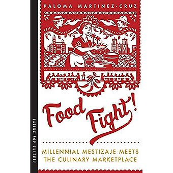 Food Fight!: Millennial Mestizaje Meets the Culinary Marketplace (Latinx� Pop Culture)