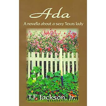 Ada A Novella about a Sexy Texas Lady by Jackson & T.F.