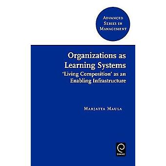 Organizations as Learning Systems Living Composition as an Enabling Infrastructure by Maula & Marjatta