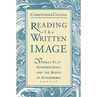 Reading the Written Image Verbal Play Interpretation and the Roots of Iconophobia by Collins & Christopher