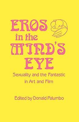 Eros in the Minds Eye Sexuality and the Fantastic in Art and Film by Palumbo & Donald