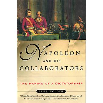 Napoleon and His Collaborators The Making of a Dictatorship by Woloch & Isser