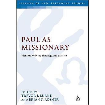 Paulus als Missionar Identität Aktivität Theologie und Praxis von Rosner & Brian S.