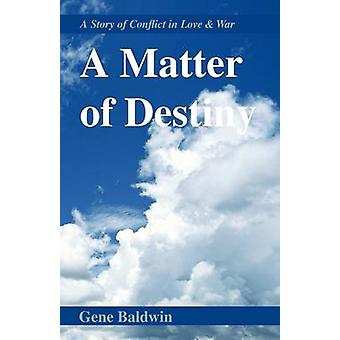A Matter of Destiny A Story of Conflict in Love and War by Baldwin & Gene