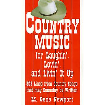 Country Music for Laughin Lovin and Livin It Up 503 Lines from Country Songs That May Someday Be Written by Newport & M. Gene