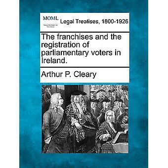 De franchises en de registratie van parlementaire kiezers in Ierland. door Cleary & Arthur P.