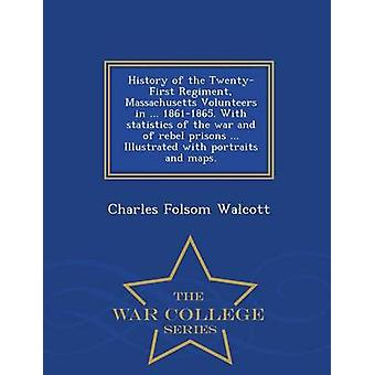 History of the TwentyFirst Regiment Massachusetts Volunteers in ... 18611865. With statistics of the war and of rebel prisons ... Illustrated with portraits and maps.  War College Series by Walcott & Charles Folsom