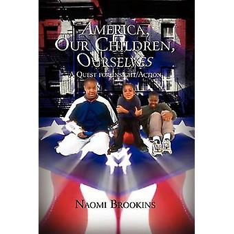 America Our Children Ourselves  A Quest for InsightAction by Brookins & Naomi