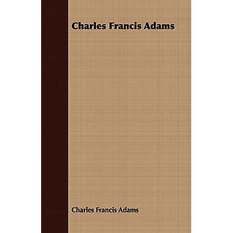 Charles Francis Adams von Adams & Charles Francis