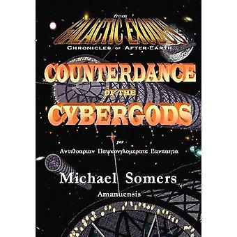 Galactic Exodus Counterdance of the Cybergods by Somers & Michael J.