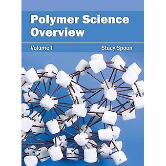 Polymer Science Overview Volume I by Spoon & Stacy