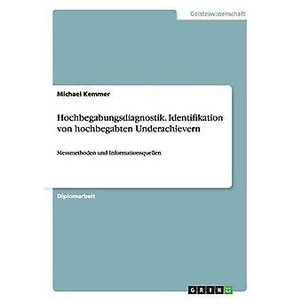 Hochbegabungsdiagnostik. Identifikation Von Hochbegabten Underachievern by Kemmer & Michael