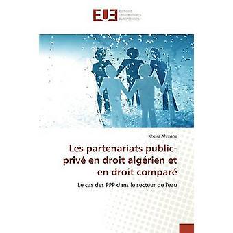 Les partenariats publicpriv en droit algrien et en droit compar by Ahmane Kheira