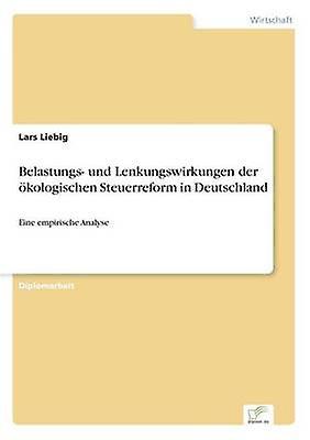 Belastungs und Lenkungswirkungen der kologischen Steuerreform in Deutschland by Liebig & Lars