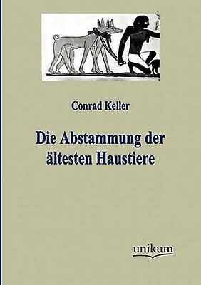 Die Abstammung der ltesten Haustiere by Keller & Conrad