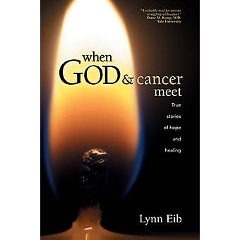 When God and Cancer Meet - True Stories of Hope and Healing by Lynn Ei