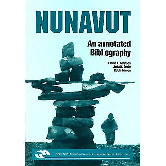 Nunavut - An Annotated Bibliography by Elaine L. Simpson - Linda N. Se