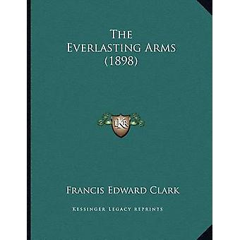 The Everlasting Arms (1898) by Francis Edward Clark - 9781166912925 B