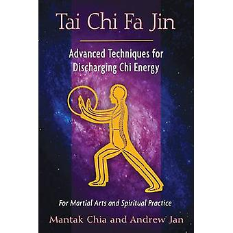 Tai Chi Fa Jin - Advanced Techniques for Discharging Chi Energy by Man