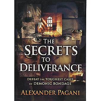 The Secrets to Deliverance - Defeat the Toughest Cases of Demonic Bond