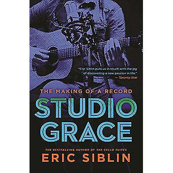 Studio Grace - The Making of a Record by Eric Siblin - 9781770899346 B