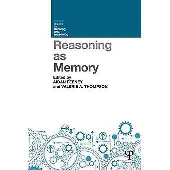 Reasoning as Memory by Aidan Feeney - Valerie A. Thompson - 978184872