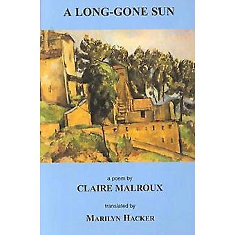 A Long-Gone Sun - A Poem by Claire Malroux - Marilyn Hacker - 97818788