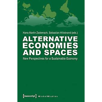 Alternative Economies and Spaces - New Perspectives for a Sustainable